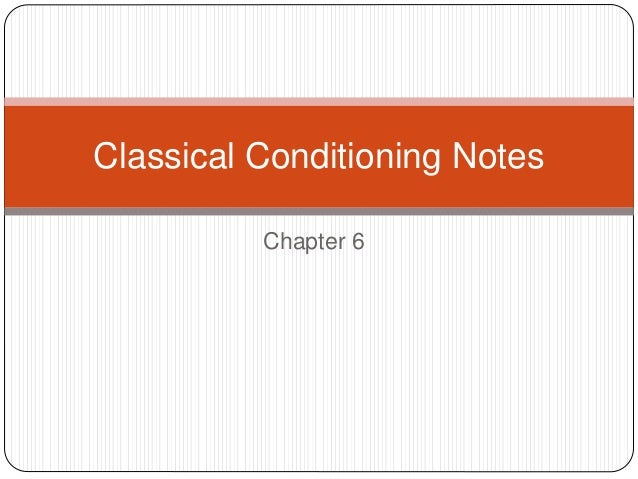 Chapter 6 Classical Conditioning Notes