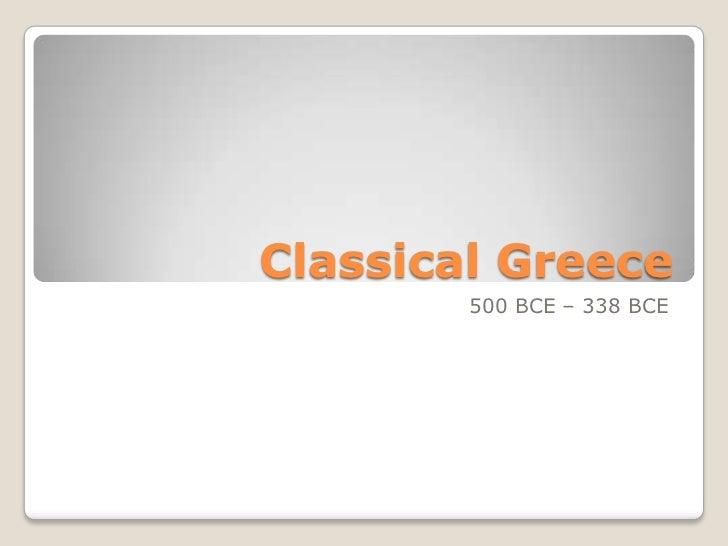 Classical Greece        500 BCE – 338 BCE