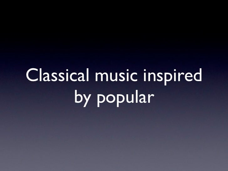 Classical music inspired       by popular