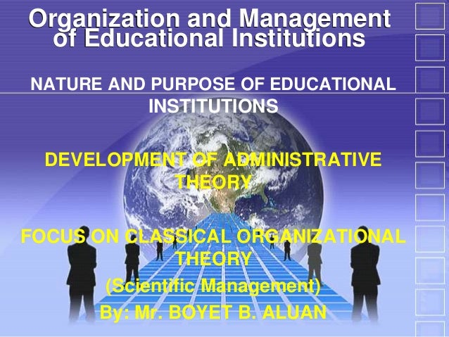 Organization and Management of Educational Institutions NATURE AND PURPOSE OF EDUCATIONAL  INSTITUTIONS DEVELOPMENT OF ADM...