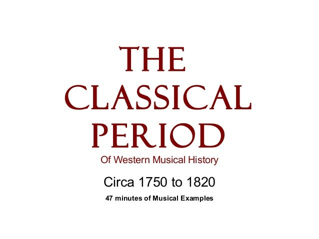 The Classical Period Of Western Musical History Circa 1750 to 1820 47 minutes of Musical Examples