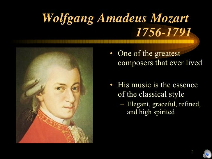 Wolfgang Amadeus Mozart  1756-1791 <ul><li>One of the greatest composers that ever lived </li></ul><ul><li>His music is th...