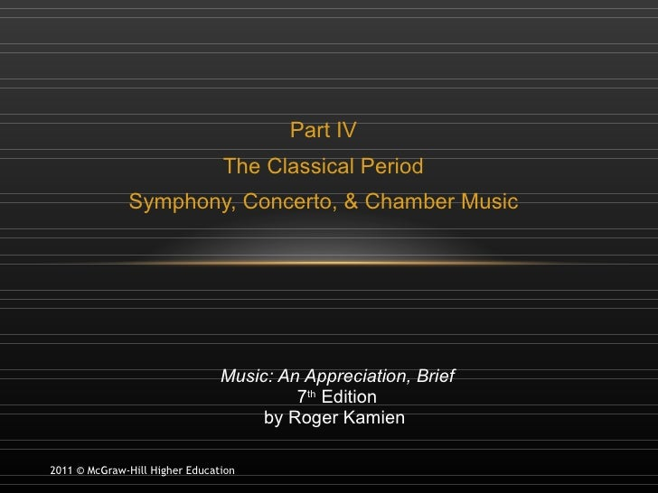 Part IV The Classical Period Symphony, Concerto, & Chamber Music Music: An Appreciation, Brief 7 th  Edition by Roger Kami...