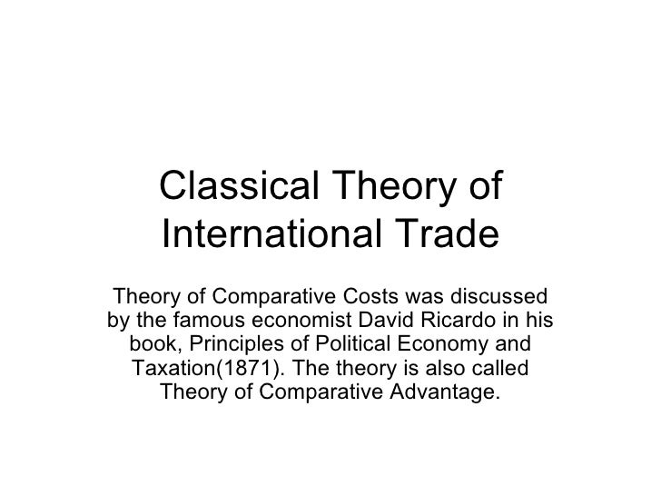 Classical Theory of International Trade Theory of Comparative Costs was discussed by the famous economist David Ricardo in...