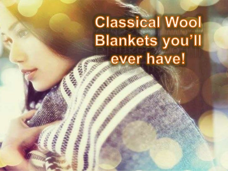 Classical wool blankets you'll ever have!