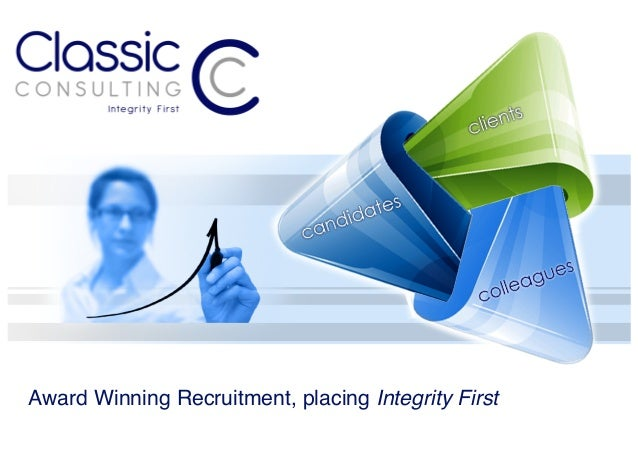 Award Winning Recruitment, placing Integrity First!Integrity	  First	  Classic: (adjective) judged over time to be of the ...