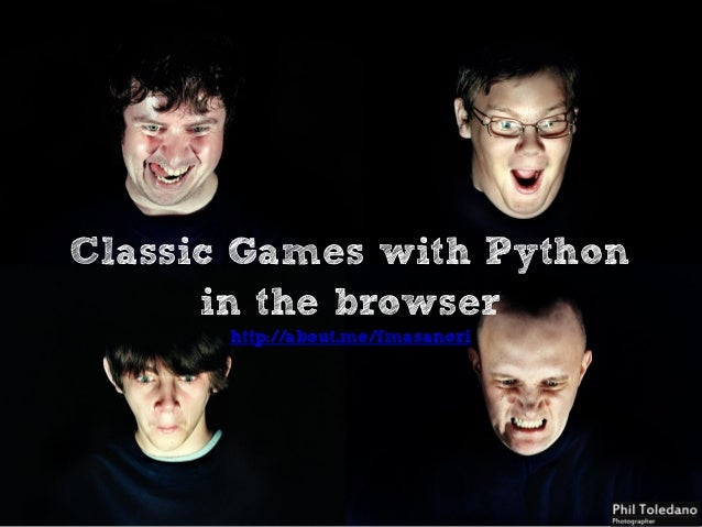 Classic Games with Python in the browser http://about.me/fmasanori