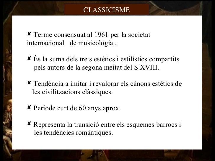 CLASSICISME Terme consensuat al 1961 per la societatinternacional de musicologia . És la suma dels trets estètics i esti...
