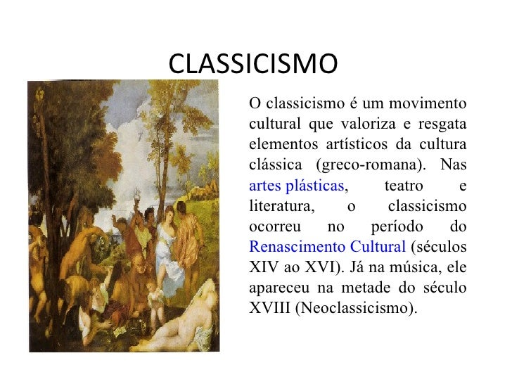 CLASSICISMO O classicismo é um movimento cultural que valoriza e resgata elementos artísticos da cultura clássica (greco-r...