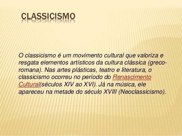 CLASSICISMO  O classicismo é um movimento cultural que valoriza e  resgata elementos artísticos da cultura clássica (greco...