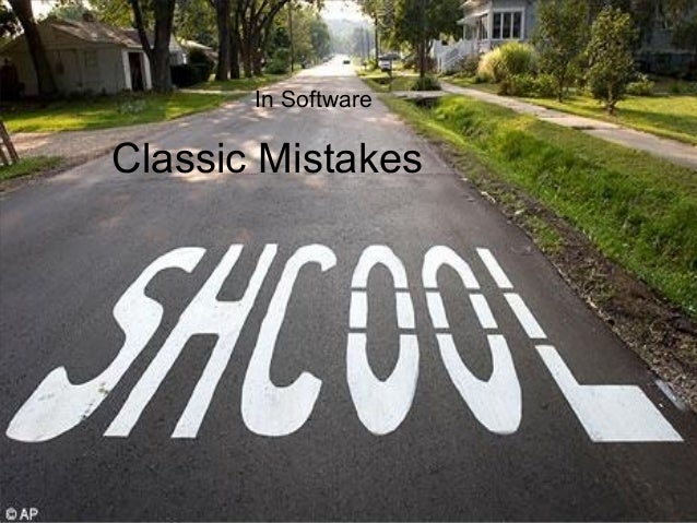 In SoftwareClassic Mistakes