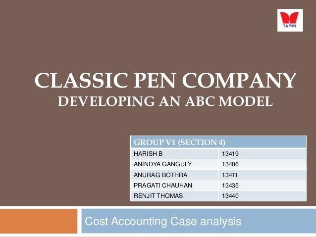 CLASSIC PEN COMPANY DEVELOPING AN ABC MODEL GROUP V1 (SECTION 4) HARISH B  13419  ANINDYA GANGULY  13406  ANURAG BOTHRA  1...