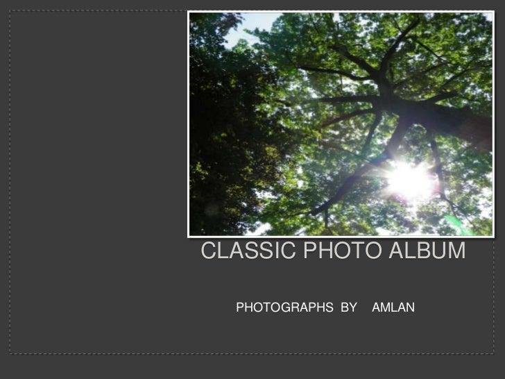 Classic Photo Album<br />PHOTOGRAPHS  BY    AMLAN  <br />
