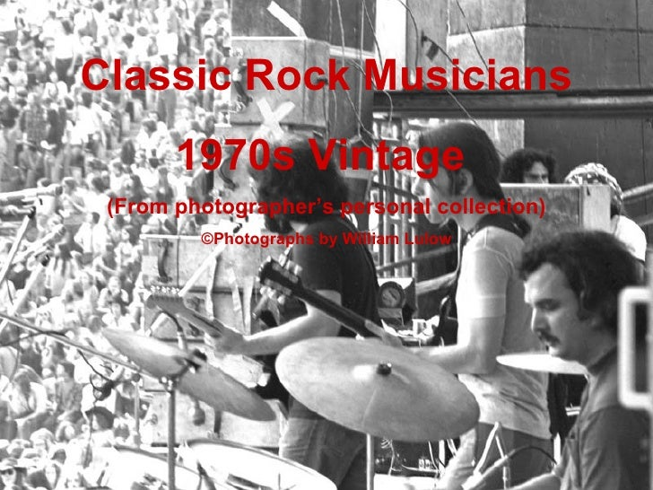 Classic Rock Musicians 1970s Vintage  (From photographer's personal collection) ©Photographs by William Lulow