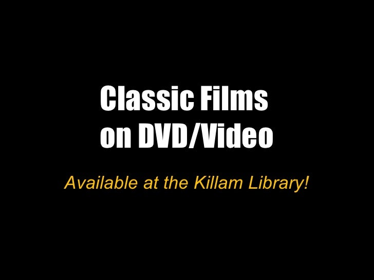 Classic Films  on DVD/Video Available at the Killam Library!