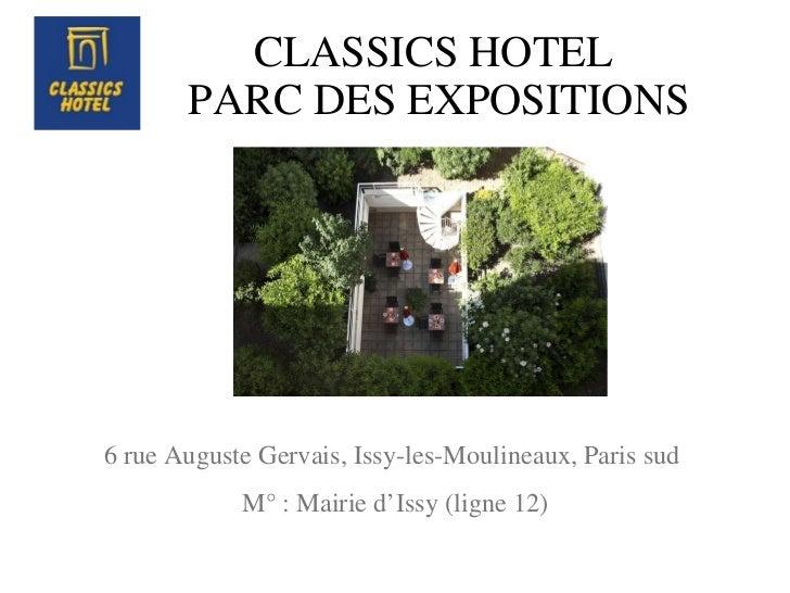 CLASSICS HOTEL  PARC DES EXPOSITIONS 6 rue Auguste Gervais, Issy-les-Moulineaux, Paris sud  M° : Mairie d'Issy (ligne 12)