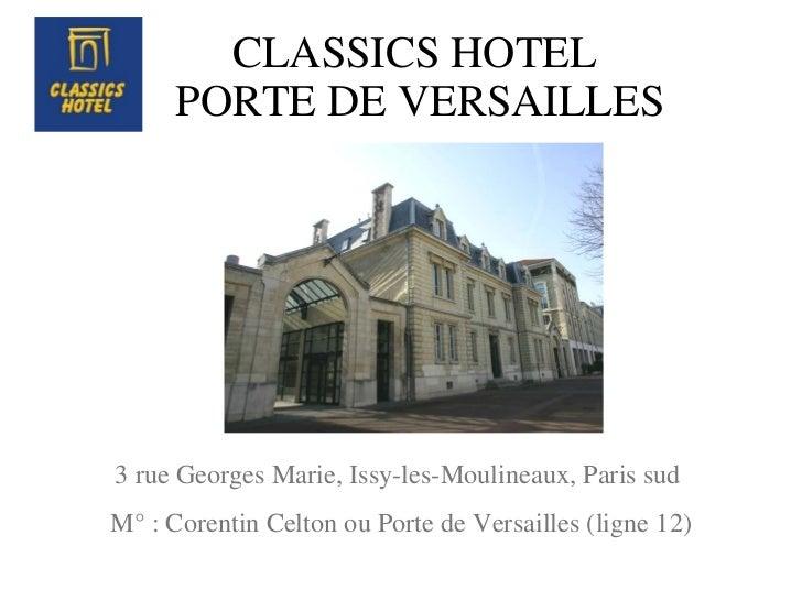 CLASSICS HOTEL  PORTE DE VERSAILLES 3 rue Georges Marie, Issy-les-Moulineaux, Paris sud  M° : Corentin Celton ou Porte de ...