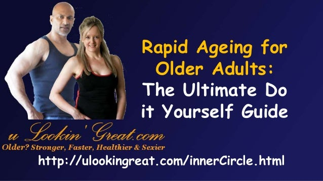 Rapid Ageing for Older Adults: The Ultimate Do it Yourself Guide