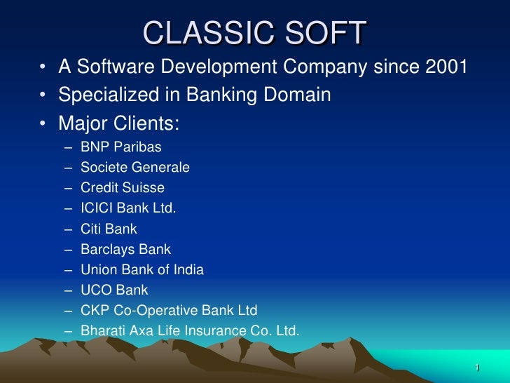 CLASSIC SOFT• A Software Development Company since 2001• Specialized in Banking Domain• Major Clients:  –   BNP Paribas  –...