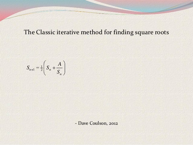 The Classic iterative method for finding square roots         1        ASn   1   2   Sn                  Sn               ...
