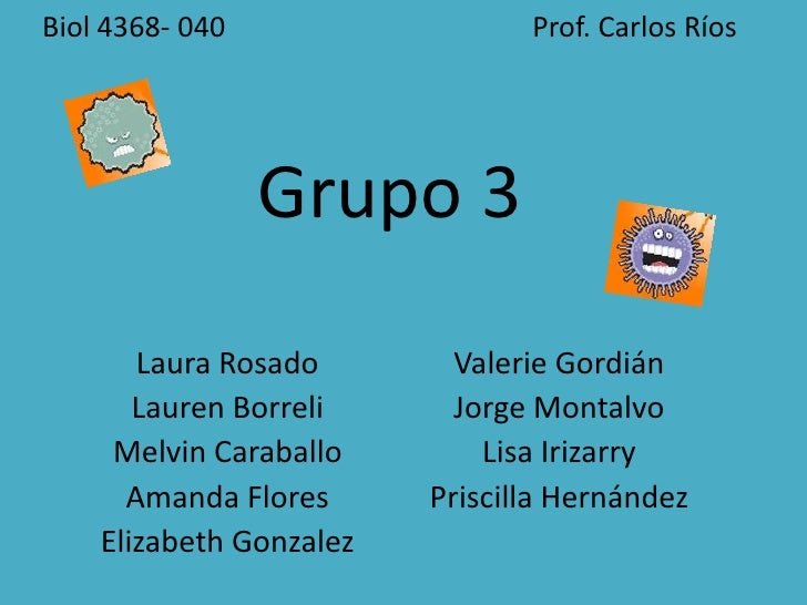 Biol 4368- 040                                           Prof. Carlos RíosGrupo 3<br />Laura Rosado <br />Lauren Borreli<b...