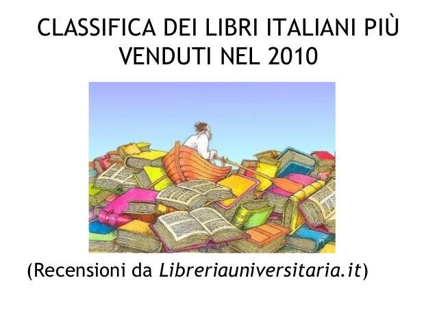 CLASSIFICA DEI LIBRI ITALIANI PIÙ VENDUTI NEL 2010 (Recensioni da Libreriauniversitaria.it)