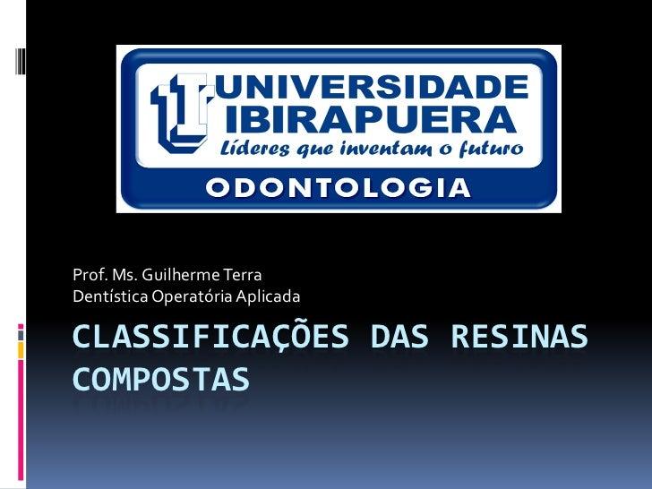 Prof. Ms. Guilherme TerraDentística Operatória AplicadaCLASSIFICAÇÕES DAS RESINASCOMPOSTAS
