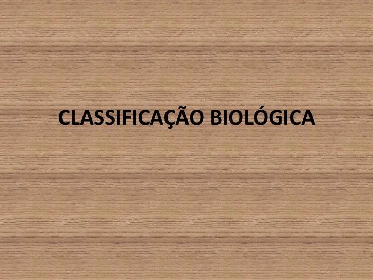 CLASSIFICAÇÃO BIOLÓGICA<br />