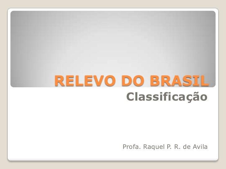 RELEVO DO BRASIL<br />Classificação<br />Profa. Raquel P. R. de Avila<br />