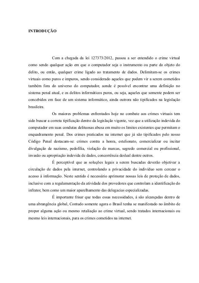 INTRODUÇÃO  Com a chegada da lei 127373/2012, passou a ser entendido o crime virtual como sendo qualquer ação em que o com...
