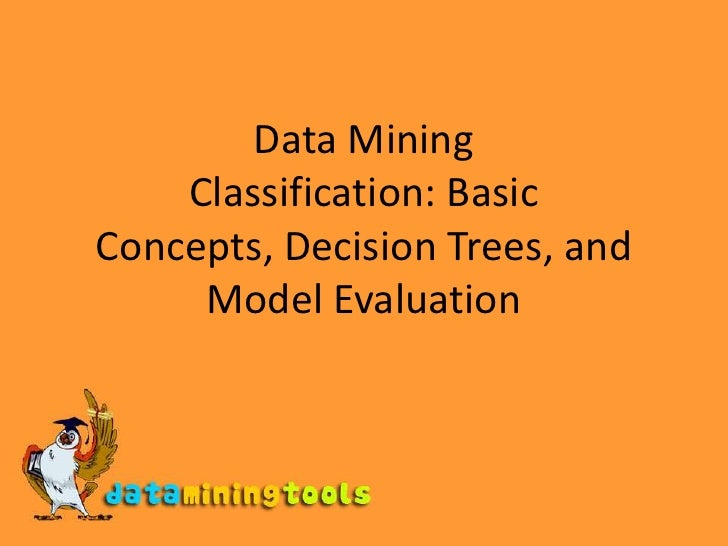Data Mining Classification: Basic Concepts, Decision Trees, and Model Evaluation<br />