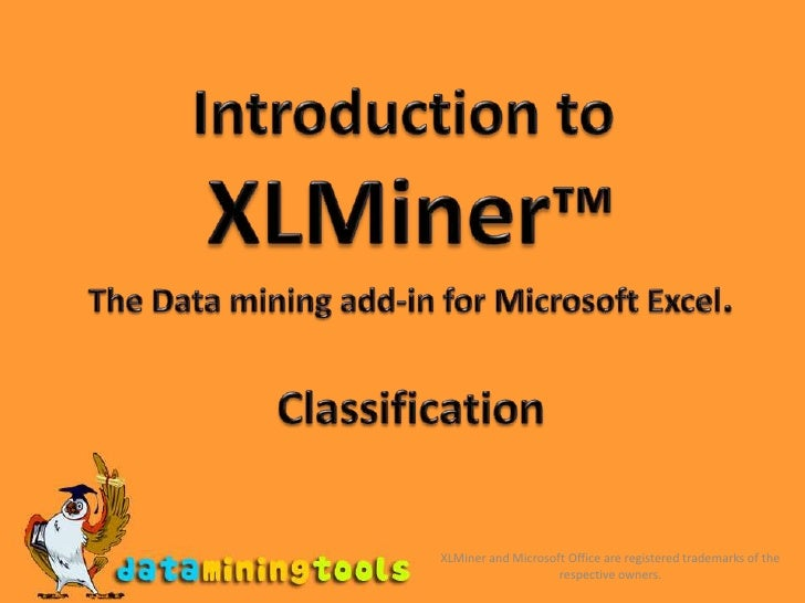 Introduction to <br />XLMiner™<br />The Data mining add-in for Microsoft Excel.<br />Classification<br />XLMiner and Micro...