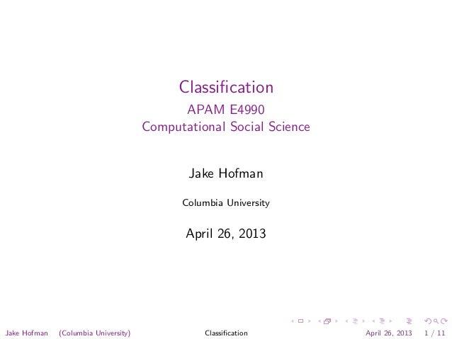 ClassificationAPAM E4990Computational Social ScienceJake HofmanColumbia UniversityApril 26, 2013Jake Hofman (Columbia Unive...