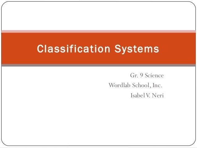 Gr. 9 Science Wordlab School, Inc. IsabelV. Neri Classification Systems
