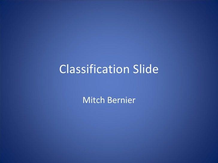 Classification Slide Mitch Bernier