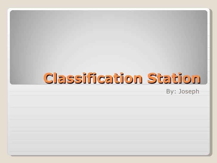 Classification Station By: Joseph