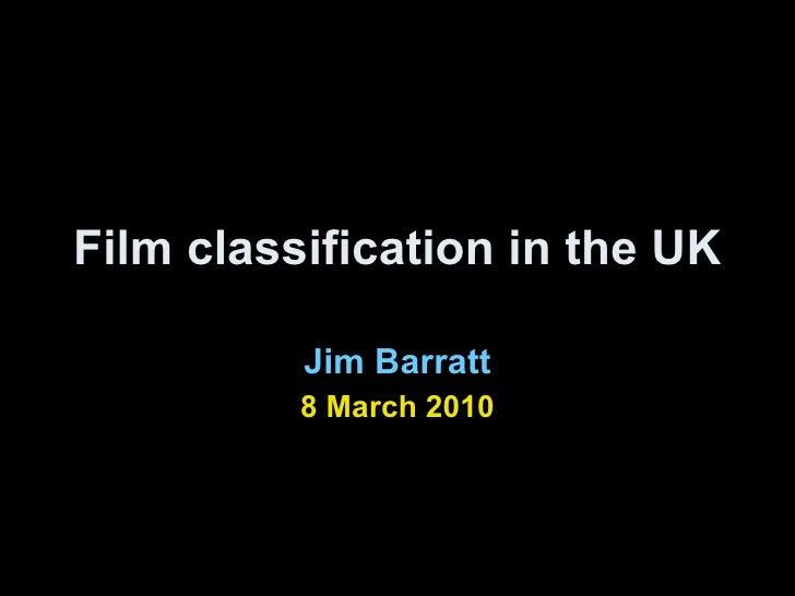 Film classification in the UK Jim Barratt 8 March 2010