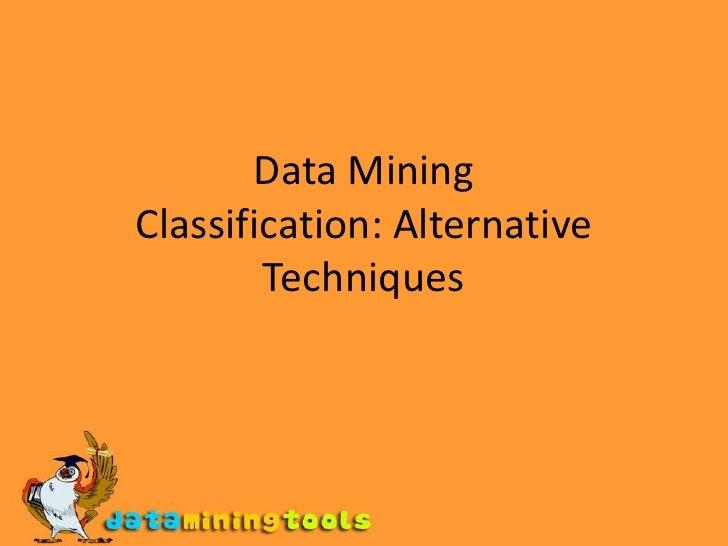Data Mining Classification: Alternative Techniques<br />