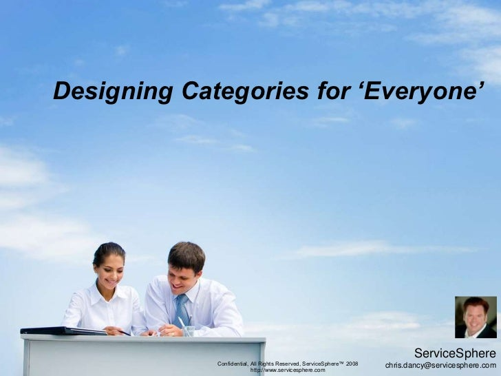 Designing Categories for 'Everyone'<br />ServiceSphere<br />chris.dancy@servicesphere.com<br />Confidential, All Rights Re...