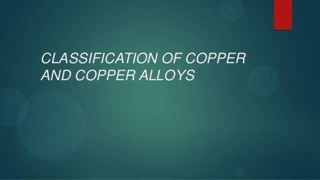 CLASSIFICATION OF COPPERAND COPPER ALLOYS