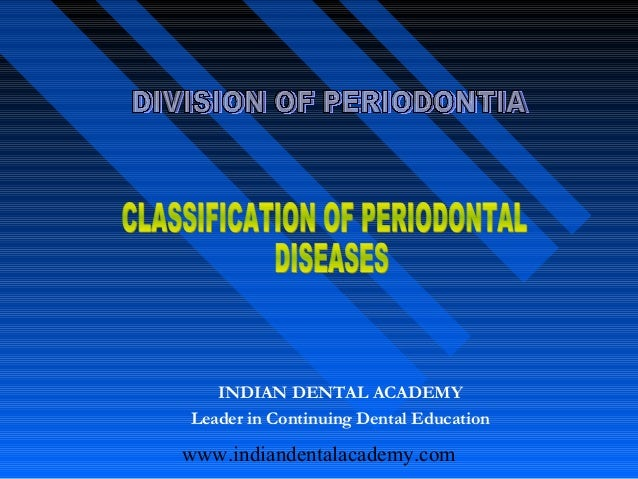 Classification of periodontal diseases   /certified fixed orthodontic courses by Indian dental academy