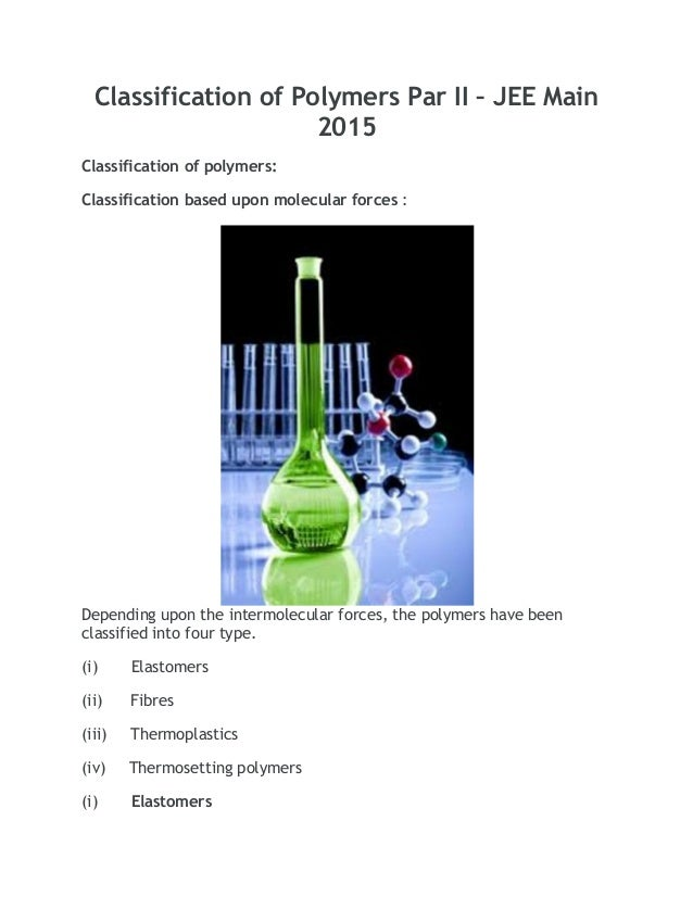 Classification of Polymers Par II – JEE Main 2015 Classification of polymers: Classification based upon molecular forces :...