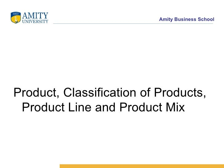 <ul><li>Product, Classification of Products, Product Line and Product Mix </li></ul>