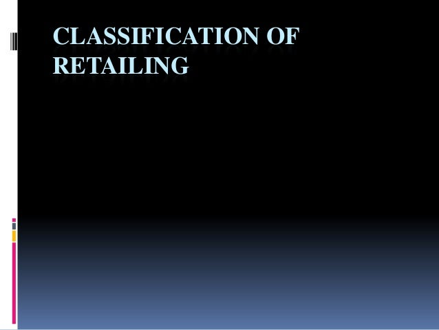 CLASSIFICATION OFRETAILING
