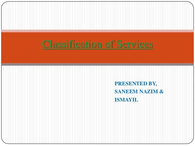 PRESENTED BY, SANEEM NAZIM & ISMAYIL Classification of Services