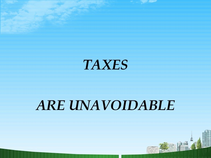 TAXES ARE UNAVOIDABLE