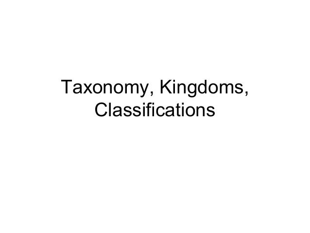 Taxonomy, Kingdoms,   Classifications