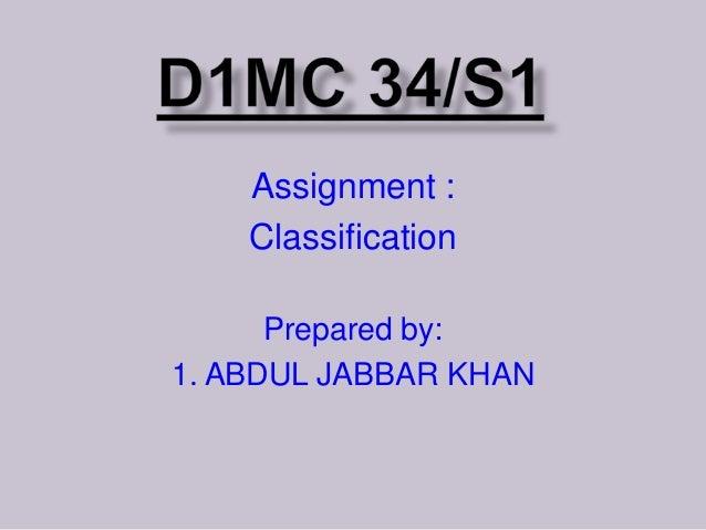 Assignment : Classification Prepared by: 1. ABDUL JABBAR KHAN
