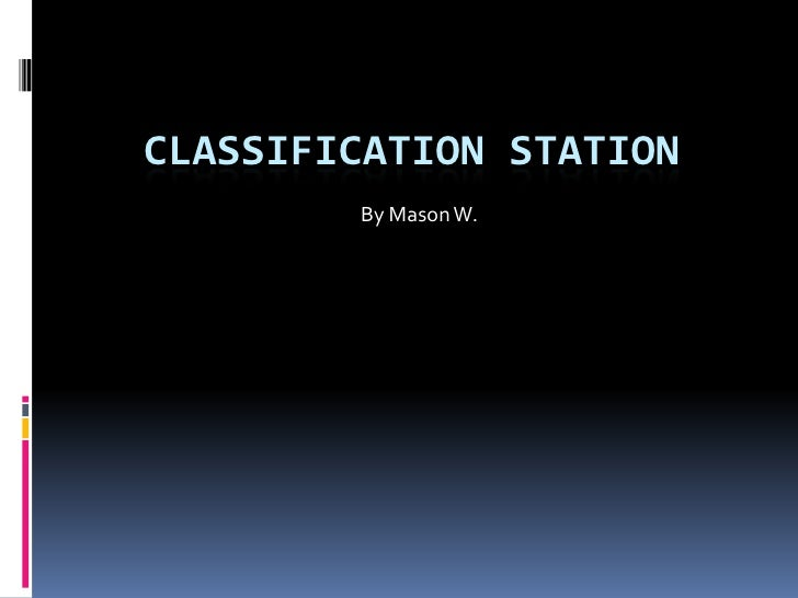 Classification Station<br />By Mason W.<br />