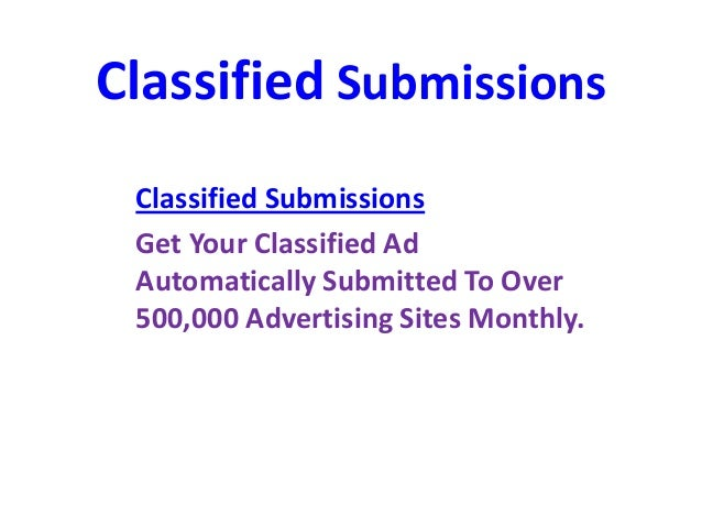 Classified SubmissionsClassified SubmissionsGet Your Classified AdAutomatically Submitted To Over500,000 Advertising Sites...